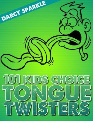 101 Kids Choice Tongue Twisters  by  Darcy Sparkle