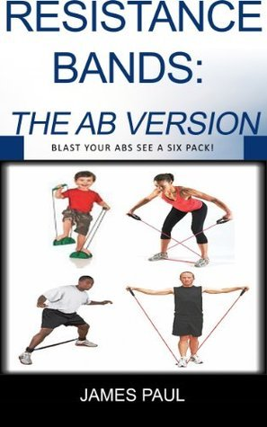 Strength Bands for Six Pack Abs:Discover How Simple Exercise Bands Can Transform Any High Intensity Training Session James Paul