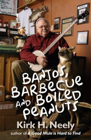 Banjos, Barbecue and Boiled Peanuts Kirk Neely