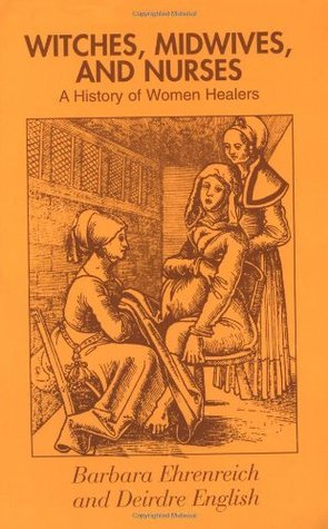 Witches, Midwives and Nurses: A History of Women Healers  by  Barbara Ehrenreich