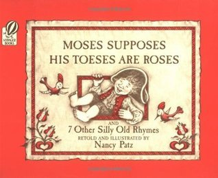 Moses Supposes His Toeses Are Roses: And 7 Other Silly Old Rhymes Nancy Patz