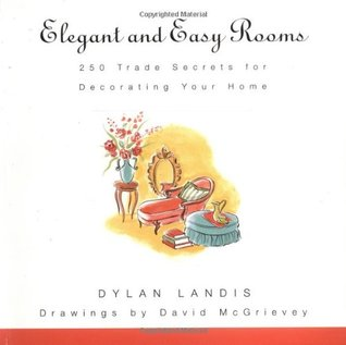 Elegant and Easy Rooms: 250 Trade Secrets for Decorating Your Home Dylan  Landis