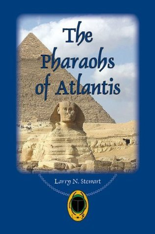 The Pharaohs of Atlantis Larry N. Stewart