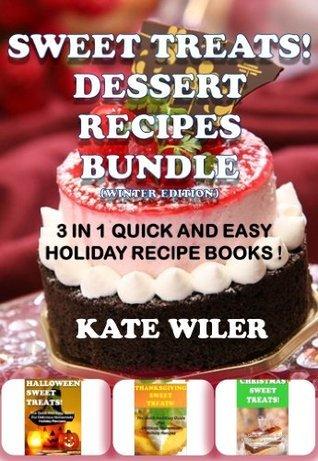 Sweet Treats! Dessert Recipes Bundle Kate Wiler