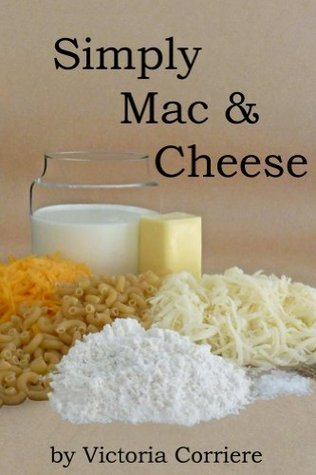 Simply Mac & Cheese  by  Victoria Corriere