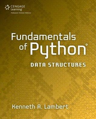 Fundamentals of Python: Data Structures Kenneth A. Lambert