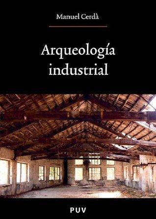 Arqueología industrial  by  Manuel Cerdá Pérez