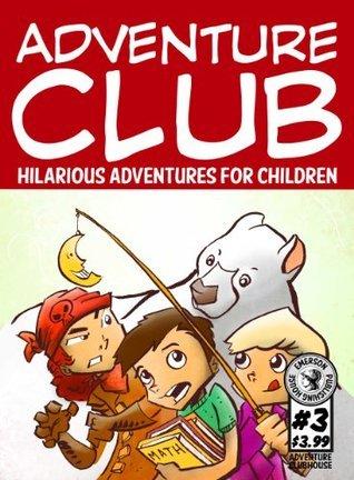 Adventure Club #3: Hilarious Adventures for Children Ages 9-12  by  Noah Child