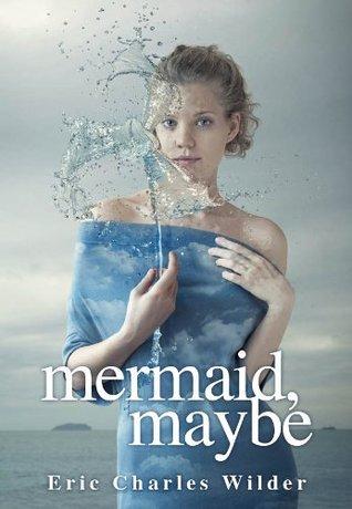 Mermaid, Maybe  by  Eric Wilder