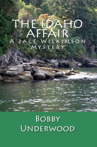 The Idaho Affair (Sheriff Jace Wilkinson #1) Bobby Underwood