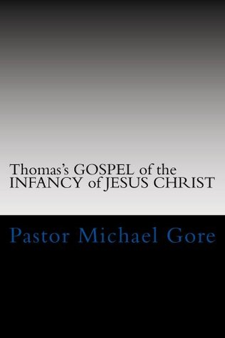 Thomass Gospel of the INFANCY of JESUS CHRIST (Lost & Forgotten books of the New Testament) Michael Gore