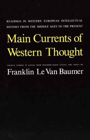 Main Currents of Western Thought: Readings in Western Europe Intellectual History from the Middle Ages to the Present  by  Franklin L. Baumer