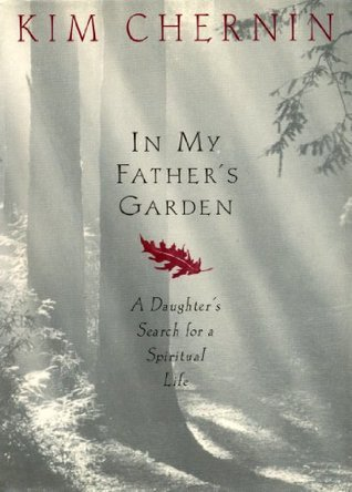 In My Fathers Garden: A Daughters Search for a Spiritual Life Kim Chernin