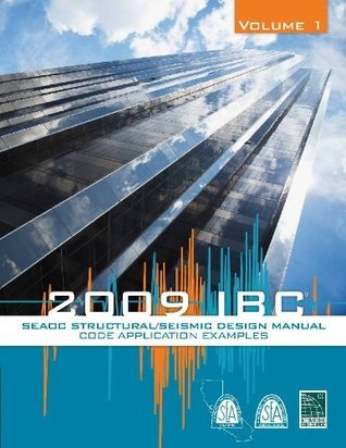 SEAOC Structural/Seismic Design Manual 2009 IBC Vol 1: Code Application Examples ICC