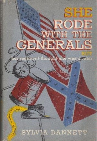 She Rode with the Generals, but her regiment thought she was a man. : The True and Incredible Story of Sarah Emma Seelye, Alias Franklin Thompson Sylvia G. L Dannett