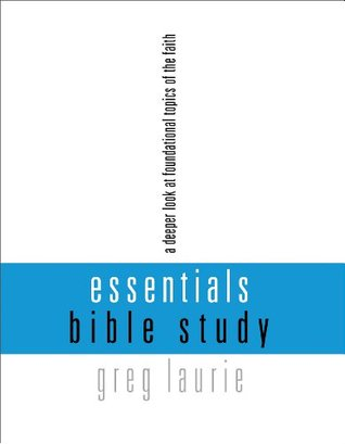 Essentials Bible Study: A Deeper Look at Foundational Topics of the Faith Greg Laurie