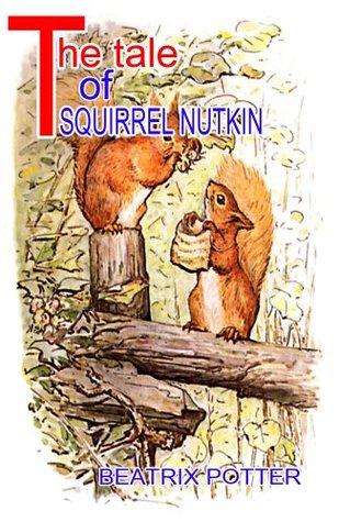 THE TALE OF SQUIRREL NUTKIN : The Animal Kids tales with complete illustrated  by  Beatrix Potter