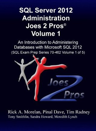 SQL Server 2012 Administration Joes 2 Pros® Volume 1: An Introduction to Administering Databases with Microsoft SQL 2012  by  Rick Morelan