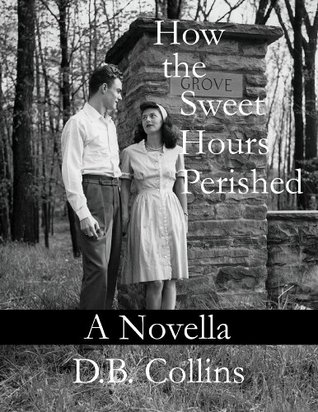 How the Sweet Hours Perished: A Novella of The Great Depression (Sweet Hours Series)  by  D.B. Collins