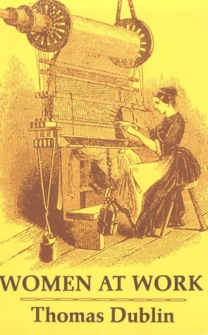 Women at Work: The Transformation of Work and Community in Lowell, Massachusetts, 1826-1860  by  Thomas Dublin