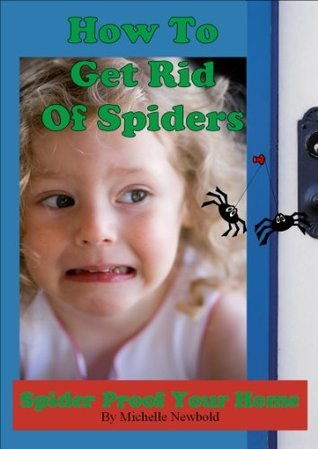 How To Get Rid Of Spiders - Spider Proof Your Home!  by  Michelle Newbold