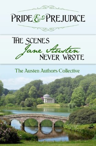 Pride & Prejudice: The Scenes Jane Austen Never Wrote  by  Abigail Reynolds