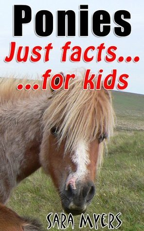 Ponies : Just Facts For Kids Sara Myers