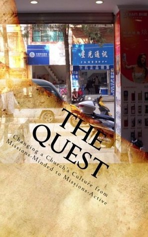 The Quest: Changing a Churchs Culture From Missions-minded to Missions-active  by  David Herndon