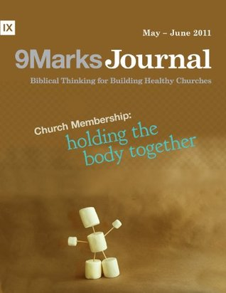 Church Membership: Holding The Body Together (9Marks Journal) Terry Johnson