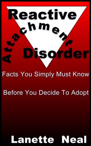 Reactive Attachment Disorder-Facts You Simply Must Know Before You Decide To Adopt Lanette Neal