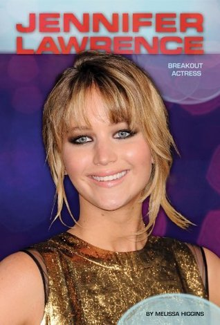 Jennifer Lawrence: Breakout Actress (Contemporary Lives Set 2)  by  Melissa Higgins