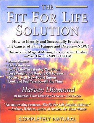 The Fit for Life Solution: How to Identify and Successfully Eradicate the Cau  by  Harvey Diamond