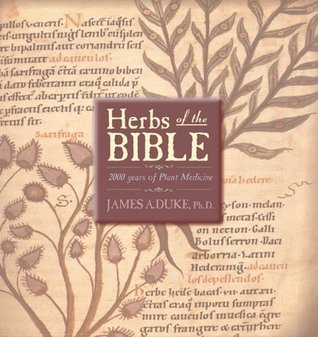Herbs of the Bible: 2000 Years of Plant Medicine  by  James A. Duke
