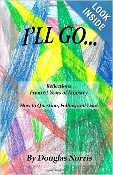 Ill Go: Reflections From My 61 Years of Ministry On How to Question, Follow and Lead  by  Douglas Norris