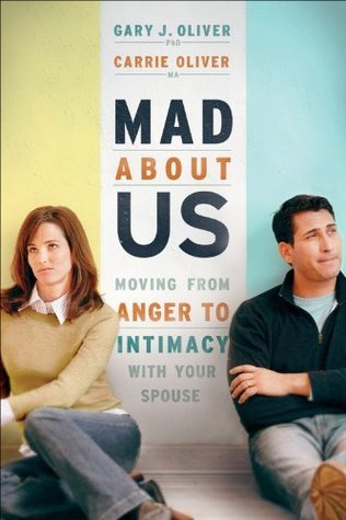 Mad About Us: Moving from Anger to Intimacy with Your Spouse  by  Gary J. Oliver