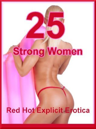 25 Strong Women: Twenty-Five Erotica Stories with Ladies in Control  by  Sarah Blitz