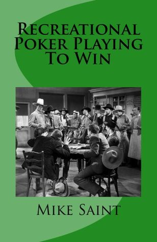 Recreational Poker Playing To Win  by  Mike Saint at vegasholidayguide.com