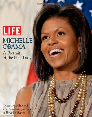 LIFE Michelle Obama: A Portrait of the First Lady (Life (Life Books)) LIFE Magazine