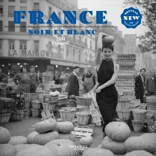 France Noir Et Blanc 2014 Wall Calendar: Black and White Images from the Historic French Photography Collections of the Agence Roger-Viollet in Paris Linda Dannenberg
