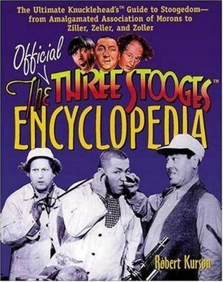Official Three Stooges Encyclopedia: The Ultimate Knuckleheads Guide to Stoogedom--From Amalgamated Association of Morons to Ziller...  by  Robert Kurson