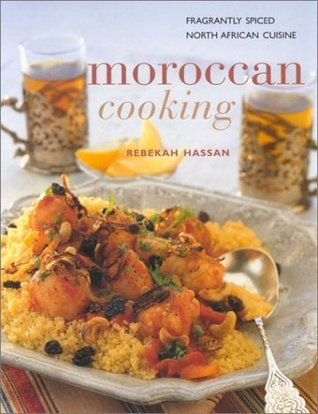 Moroccan Cooking: Fragrantly Spices North African Cuisine  by  Rebekah Hassan