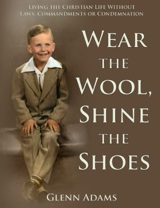 Wear the Wool, Shine the Shoes Glenn Adams