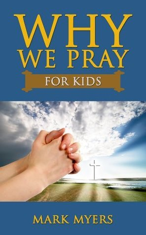 Why We Pray For Kids: An Adorable and Inspiring Picture Book and Rhyming Story for Children Mark       Myers