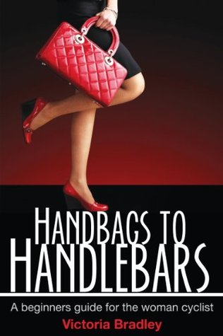 Handbags to Handlebars  by  Victoria Bradley