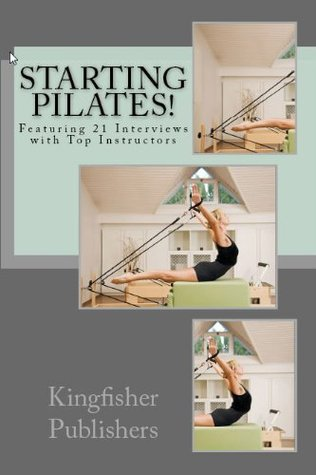 Starting Pilates - Featuring 21 Interviews with Top Instructors Candice Weaver