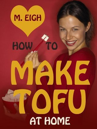 How to Make Tofu at Home  by  M. Eigh