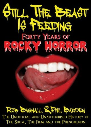 Still the Beast is Feeding: 40 Years of Rocky Horror  by  Rob Bagnall