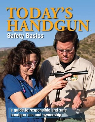 Todays Handgun Safety Basics | A Guide To Responsible And Safe Handgun Use And Ownership  by  Kalkomey handguncourse.com