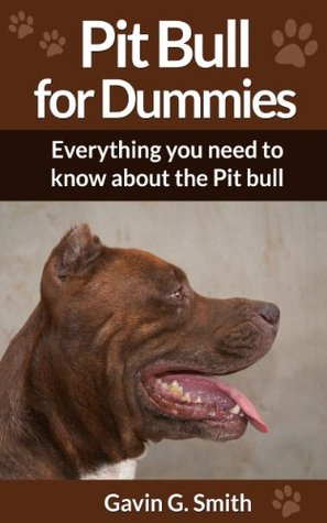 Pit Bull for Dummies: Everything you need to know about the Pit bull  by  Gavin G. Smith