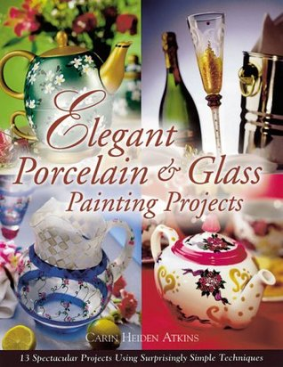 Elegant Porcelain & Glass Painting Projects Carin Heiden Atkins